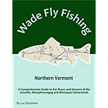 Wade Fly Fishing Northern Vermont - Lamoille River Watershed: A Comprehensive Guide to the Rivers and Streams of the Watershed