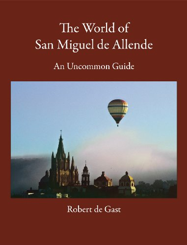 (The World of San Miguel de Allende: An Uncommon Guide)