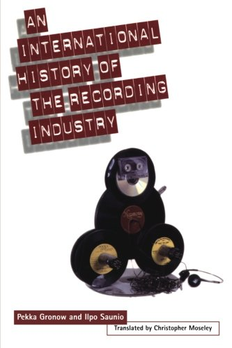International History of the Recording Industry (Literature & the Arts) by Pekka Gronow