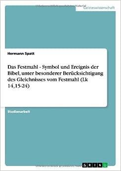 Book Das Festmahl - Symbol und Ereignis der Bibel, unter besonderer Ber??cksichtigung des Gleichnisses vom Festmahl (Lk 14,15-24) by Hermann Spatt (2009-06-07)