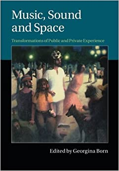 Book Music, Sound and Space: Transformations of Public and Private Experience (2015-03-05)