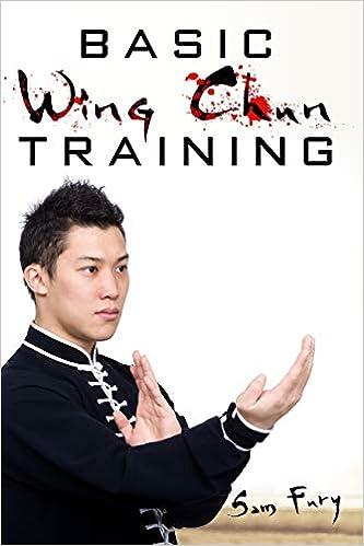 Basic Wing Chun Training: Wing Chun For Street Fighting and