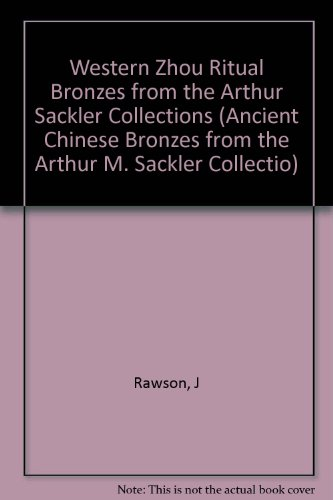 Ancient Bronzes in the Arthur M. Sackler Collections: Western Zhou Bronzes (ANCIENT CHINESE BRONZES IN THE ARTHUR M SACKLER COLLECTIONS)