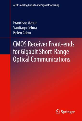 CMOS Receiver Front-ends for Gigabit Short-Range Optical Communications (Analog Circuits and Signal - Lopez Optical