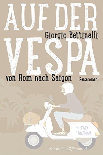 Auf der Vespa von Rom nach Saigon Taschenbuch – 11. April 2016 Giorgio Bettinelli 3942153289 Reiseberichte / Welt gesamt Pole