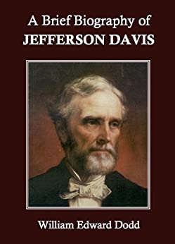 a brief biography of jefferson davis Cooper's jefferson davis, american (2000) and davis' jefferson davis: the man and his hour (1991), are widely available in bookstores and libraries also on the horizon is a biography of varina howell davis by joan e cashin.