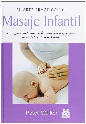 MASAJE INFANTIL. Una guía sistemática de masajes y ejercios ...