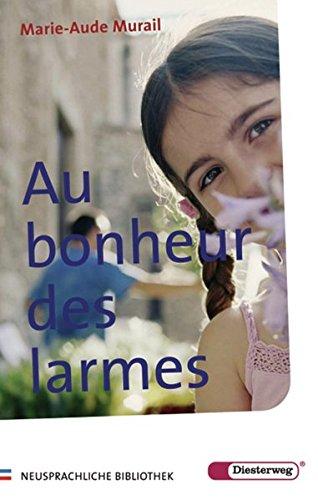 Au bonheur des Larmes: Texte intégral (Diesterwegs Neusprachliche Bibliothek - Französische Abteilung, Band 10)