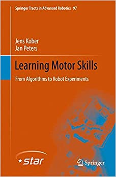 Book Learning Motor Skills: From Algorithms to Robot Experiments (Springer Tracts in Advanced Robotics)