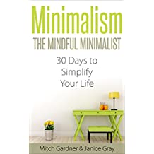 Minimalism: The Mindful Minimalist: 30 Days to Simplify Your Life (How to Declutter, De-Stress, & Live Simple, Minimalist Budget, Minimalist Living, Minimalism ... Living, Simple, Feng Shui, Back to Basics)