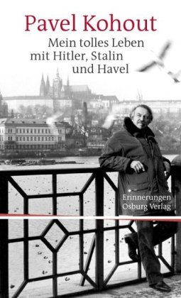 Mein tolles Leben mit Hitler, Stalin und Havel: Erinnerungen