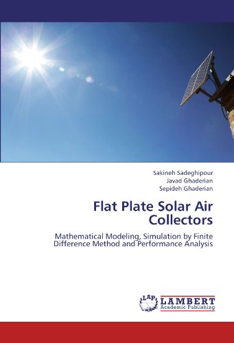 Flat Plate Solar Air Collectors: Mathematical Modeling, Simulation by Finite Difference Method and Performance Analysis