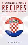 Traditional Croatian Recipes : by International Chef Dario Burca