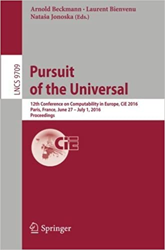 Download online Pursuit of the Universal: 12th Conference on Computability in Europe, CiE 2016, Paris, France, June 27 - July 1, 2016, Proceedings (Lecture Notes in Computer Science) PDF, azw (Kindle), ePub, doc, mobi