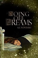 [ Going Off Dreams BY Nowinsky, K. E. ( Author ) ] { Paperback } 2013 Paperback