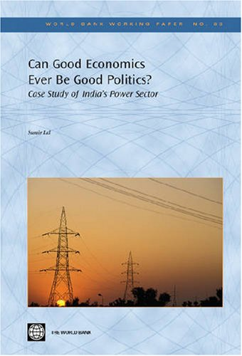 can-good-economics-ever-be-good-politics-case-study-of-indias-power-sector-world-bank-working-papers