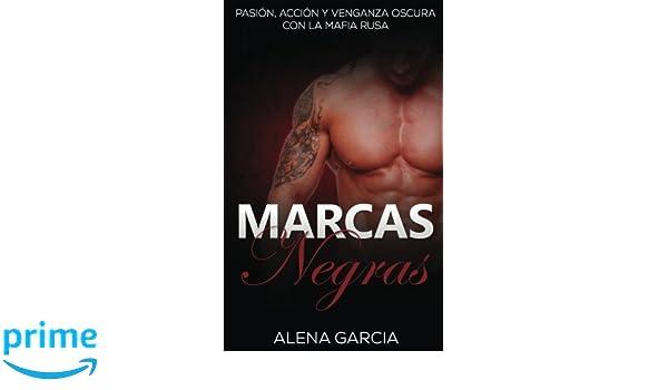Marcas Negras: Pasión, Acción y Venganza Oscura con la Mafia Rusa (Novela Romántica y Erótica en Español: Mafia Rusa) (Volume 1) (Spanish Edition): Alena ...
