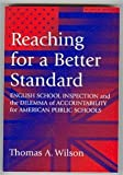 Reaching for a Better Standard : English School Inspection and the Dilemma of Accountability for American Public Schools, Wilson, Thomas, 0807734969