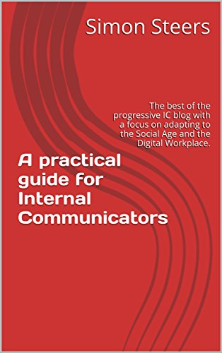 A practical guide for Internal Communicators: The best of the progressive IC blog with a focus on adapting to the Social Age and the Digital Workplace.