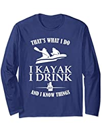 That's What I Do Kayak Drink Know Things Long Sleeve Shirt