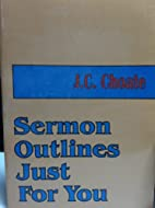 Sermon outlines just for you by J. C. Choate