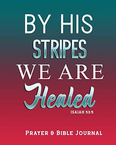 By His Stripes We are Healed: Prayer and Bible Journal, 100 page blue accented prompts ()