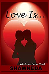 Love Is... (Wholeness Series Book 1)