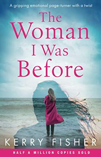 The Woman I Was Before: A gripping emotional page turner with a twist (Best Fiction For Women)
