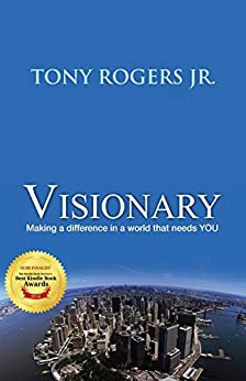Visionary: Making a difference in a world that needs YOU (The Visionary Library Book 1) by [Rogers Jr, Tony]