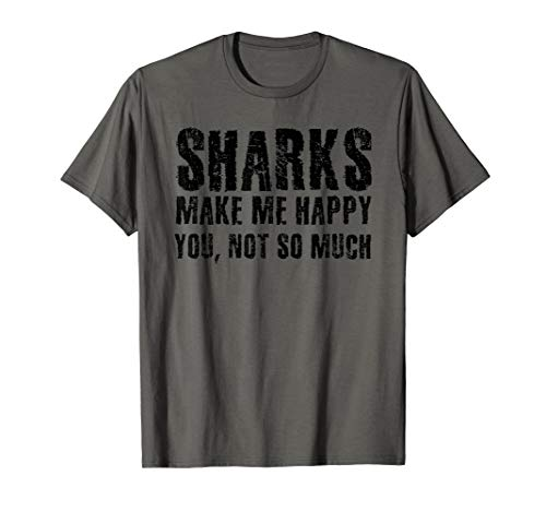 SHARKS MAKE ME HAPPY YOU, NOT SO MUCH Shirt Funny Gift Idea]()