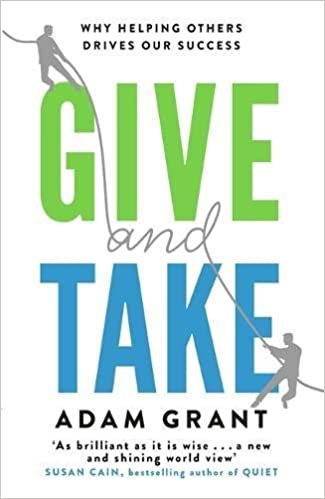 GIVE and TAKE: Why Helping Others Drives Our Success By Adam Grant >> Book review and free preview