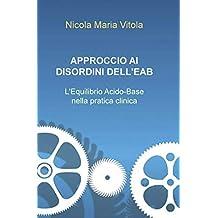 Approccio ai disordini dell'EAB: L'Equilibrio Acido-Base nella pratica clinica (Italian Edition)