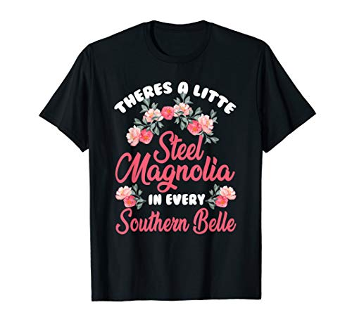 Theres A Little Steel Magnolia In Every Southern Belle Shirt