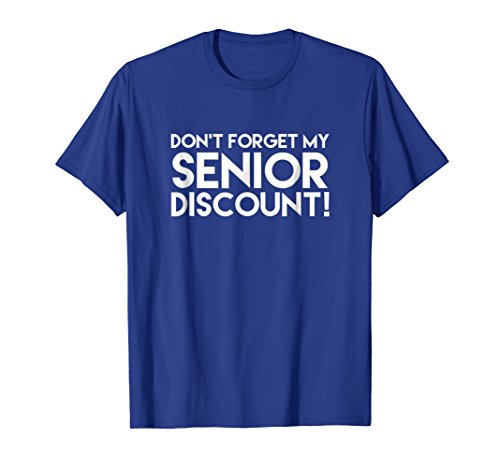 (Don't Forget My Senior Discount T-shirt)
