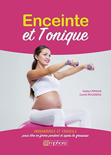 Enceinte et tonique : Programmes et conseils pour être en forme pendant et après la grossesse