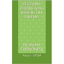 Reforma Política no Brasil: um dilema: Facos - UFSM (Coleção Filosofia&Política Livro 5)