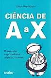 capa de Ciência de A a X: Descobertas Surpreendentes, Originais, Curiosas...