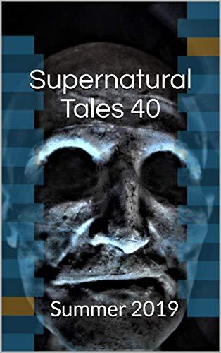 Supernatural Tales 40: Summer 2019 by [Grant, Helen, Duffy, Steve , Miskowski, S.P., Fahey, Tracy, Lucas, Laura, Jakeman, Jane, Valentine, Mark]