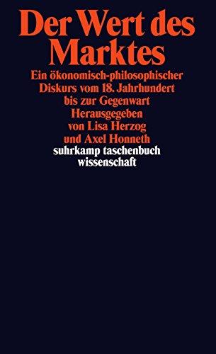 Der Wert des Marktes: Ein ökonomisch-philosophischer Diskurs  vom 18. Jahrhundert bis zur Gegenwart (suhrkamp taschenbuch wissenschaft)