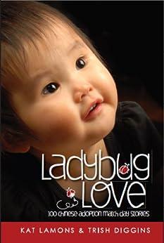 Ladybug Love : 100 Chinese Adoption Match Day Stories by [LaMons, Kat, Diggins, Trish]