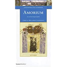 Amorium: A Byzantine City in Anatolia - An Archaeological Guide
