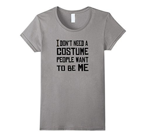 Five Person Costume Ideas (Womens I don't need a costume people want to be me - Halloween Tee XL Slate)