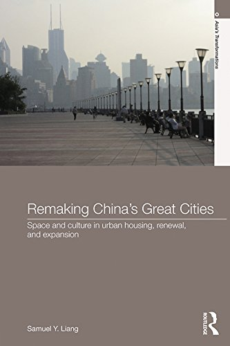 (Remaking China's Great Cities: Space and Culture in Urban Housing, Renewal, and Expansion (Asia's Transformations))