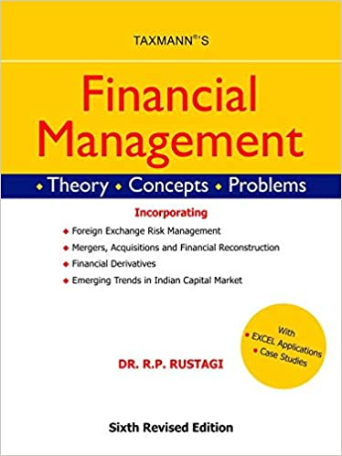 Financial Management -Theory,Concepts,Problems (6th Revised Edition, October 2018) - by Dr. R.P. Rustagi