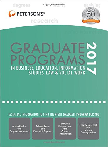 Graduate Programs in Business, Education, Information Studies, Law & Social Work 2017 (Peterson's Graduate Programs in Business, Education, Information Studies, Law and Social Work)