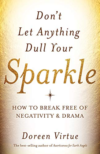 - Don't Let Anything Dull Your Sparkle: How to Break Free of Negativity and Drama