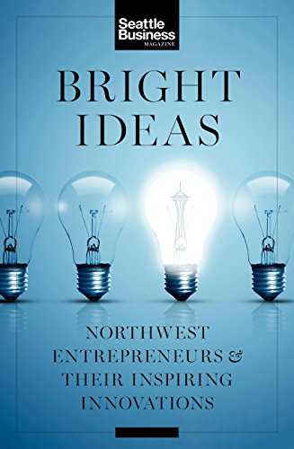 Bright Ideas: Northwest Entrepreneurs & Their Inspiring Innovations 1