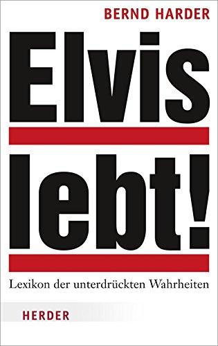 Elvis lebt!: Lexikon der unterdrückten Wahrheiten