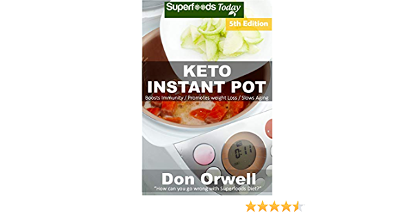 Keto Instant Pot: 60 Ketogenic Instant Pot Recipes full of Antioxidants and Phytochemicals
