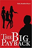 The Big Payback, Betty Bradford Byers, 0595256155